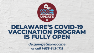 DELAWARE'S COVID-19 VACCINATION PROGRAM IS FULLY OPEN